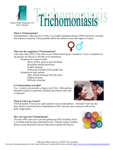 What is Trichomoniasis? Trichomoniasis, often known as Trich, is a
