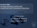 Fungal Infections of the skin Superficial and cutaneous infections Lecturer name: