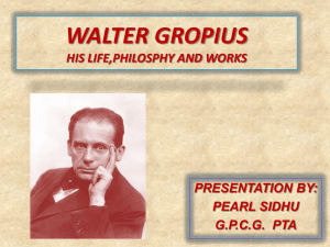 WALTER GROPIUS HIS LIFE,PHILOSPHY AND WORKS PRESENTATION BY: PEARL SIDHU