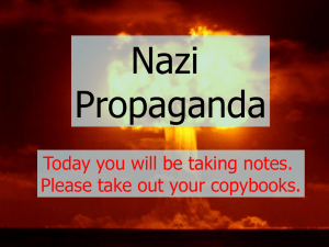 Nazi Propaganda Today you will be taking notes. Please take out your copybooks.