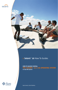 > Solaris™ 10 THE SOLARIS™ 10 1/06 OPERATING SYSTEM HOW TO QUICKLY INSTALL