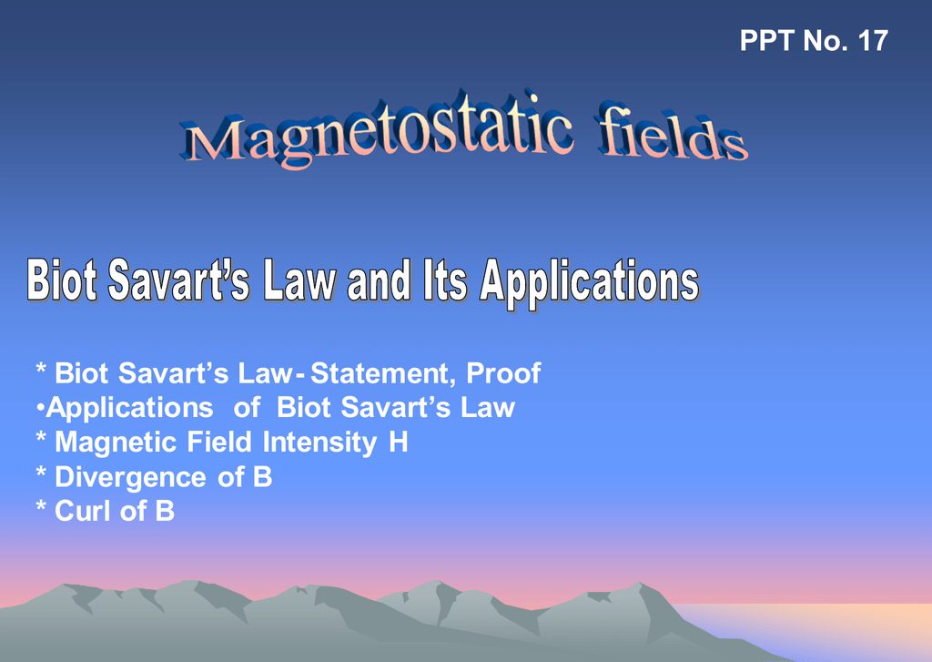 PPT No  17 * Biot Savart`s Law- Statement, Proof
