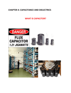 CHAPTER 4: CAPACITANCE AND DIELECTRICS  WHAT IS CAPACITOR?