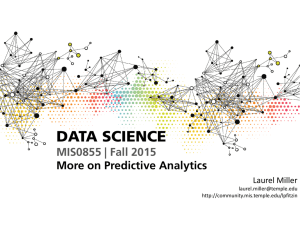 DATA SCIENCE MIS0855 | Fall 2015 More on Predictive Analytics Laurel Miller