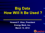 Big Data How Will It Be Used ? Howard F. Illian, President