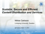 Scalable, Secure and Efficient Content Distribution and Services Niklas Carlsson