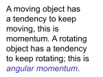 A moving object has a tendency to keep moving, this is momentum