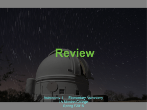 Review Astronomy 1 — Elementary Astronomy LA Mission College Spring F2015