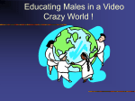 Educating Males in a Video Crazy World