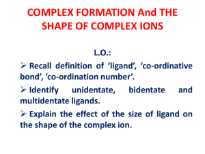 15.2 COMPLEX FORMATION And THE SHAPE OF COMPLEX IONS