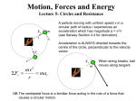Motion, Forces and Energy Lecture 5: Circles and Resistance