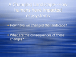 A Changing Landscape--How humans have impacted ecosystems