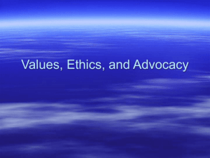 Values, Ethics , and Advocacy