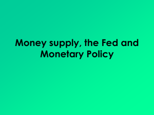 Money supply, the Fed and Monetary Policy