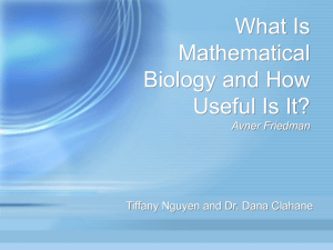 What is Mathematical Biology and How is it Useful? Avner Friedman