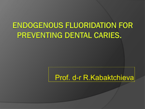 Endogenous fluoridation for preventing dental caries. Topical