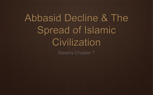 Abbasid Decline & The Spread of Islamic Civilization