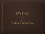 MYTHS and Gods and Goddesses What is a Myth? A traditional