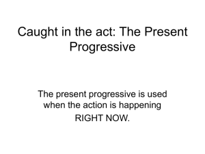 Caught in the act: The Present Progressive