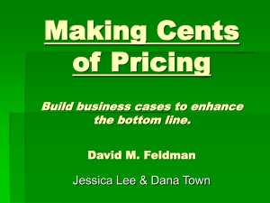Making Cents of Pricing Build business cases to enhance the bottom