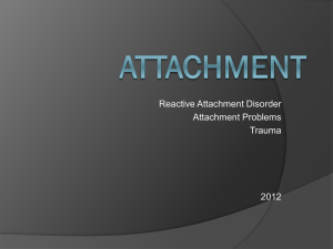 Reactive Attachment Disorder ppt, Patsy Carter, Ph.D., 4-4-13