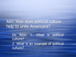 Aim: How does political culture help to unite Americans?
