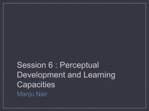 Session 6 : Perceptual Development and Learning Capacities