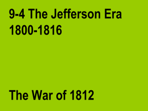 09-04 The Jefferson Era 1800-1816 The War of 1812