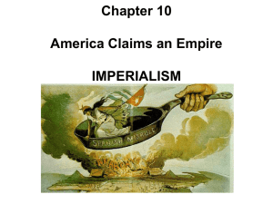 Chapter 10 America Claims an Empire IMPERIALISM