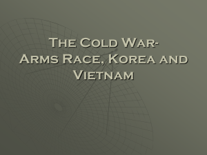 The Cold War- Arms Race, Korea and Vietnam
