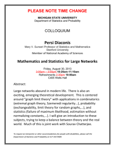Persi Diaconis PLEASE NOTE TIME CHANGE Mathematics and Statistics for Large Networks COLLOQUIUM