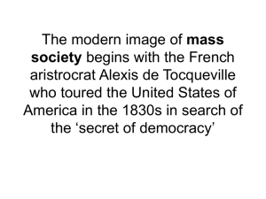 The modern image of mass society begins with the French