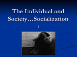 The Individual and Society…Socialization