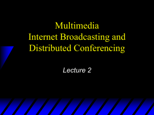 Multimedia Internet Broadcasting and Distributed Conferencing