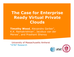 The Case for Enterprise Ready Virtual Private Clouds Timothy Wood