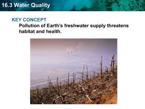 16.3 Water Quality KEY CONCEPT Pollution of Earth's freshwater supply threatens