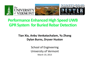 Performance Enhanced High Speed UWB  GPR System  for Buried Rebar Detection Tian Xia, Anbu Venkatachalam, Yu Zhang Dylan Burns, Dryver Huston