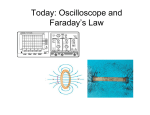 Today: Oscilloscope and Faraday's Law