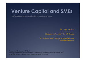 Venture Capital and SMEs Dr. Jay Jootar Faculty Member, College of Management