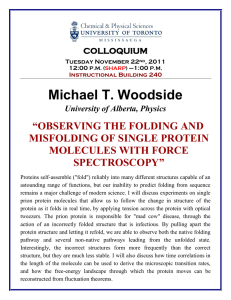 "Michael T. Woodside ""OBSERVING THE FOLDING AND MISFOLDING OF SINGLE PROTEIN"