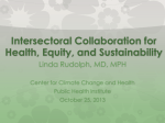 Intersectoral Collaboration for Health, Equity, and Sustainability Linda Rudolph, MD, MPH