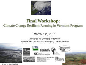 Final Workshop: Climate Change Resilient Farming in Vermont Program March 23 , 2015