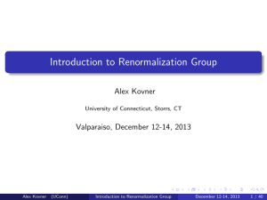 Introduction to Renormalization Group Alex Kovner Valparaiso, December 12-14, 2013