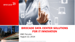 BROCADE DATA CENTER SOLUTIONS FOR IT INNOVATION EMC Forums August 12, 2014