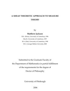 A SHEAF THEORETIC APPROACH TO MEASURE THEORY Matthew Jackson by