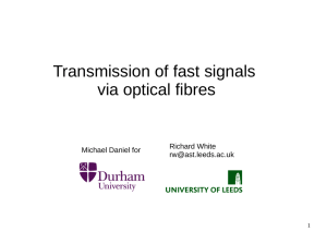 Transmission of fast signals via optical fibres Richard White Michael Daniel for