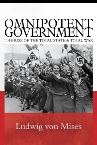 Omnipotent Government: The Rise of the Total State