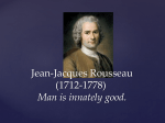 Jean-Jacques Rousseau (1712-1778) Man is innately good.