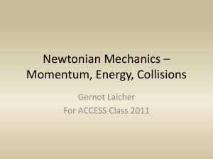Newtonian Mechanics * Momentum, Energy, Collisions