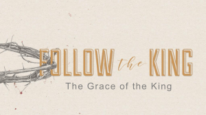 The Grace of the King - Matthew 20:1-16